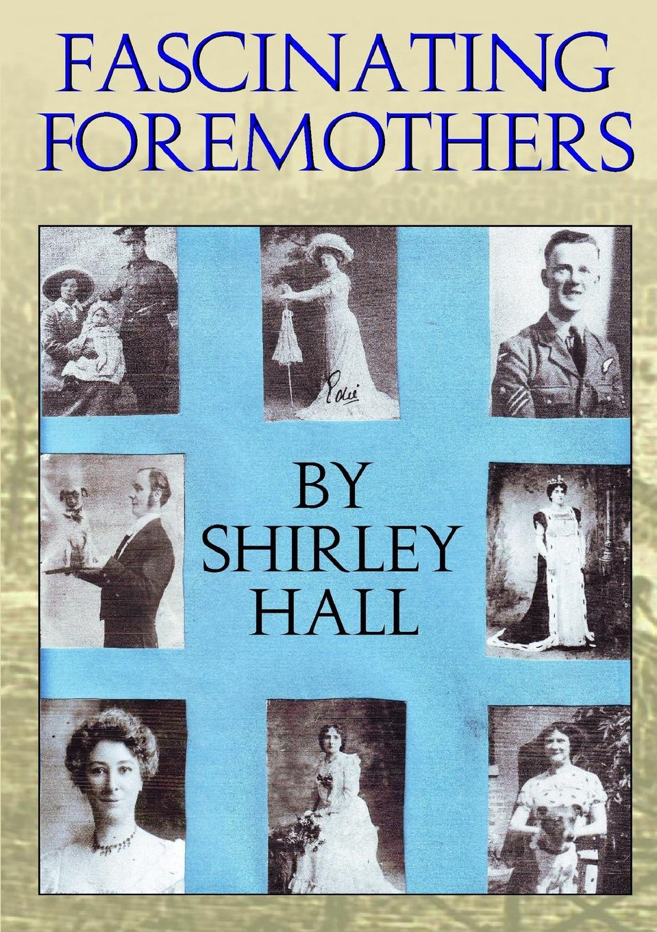 Shirley Hall Fascinating Foremothers