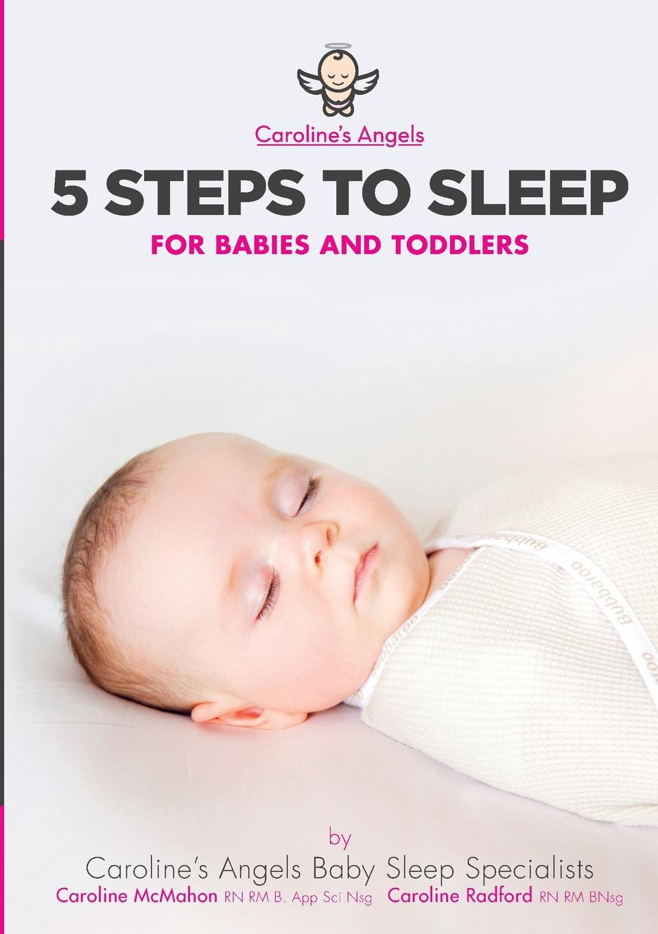 Caroline's Angels 5 Steps To Sleep - For Babies and Toddlers martha sears the baby sleep book how to help your baby to sleep and have a restful night