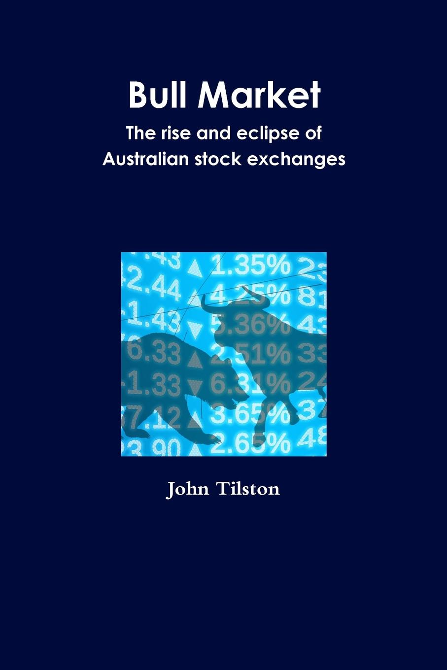 Bull Market The rise and eclipse of Australian stock exchanges Stock exchanges were crucial in developing Australia greasing...