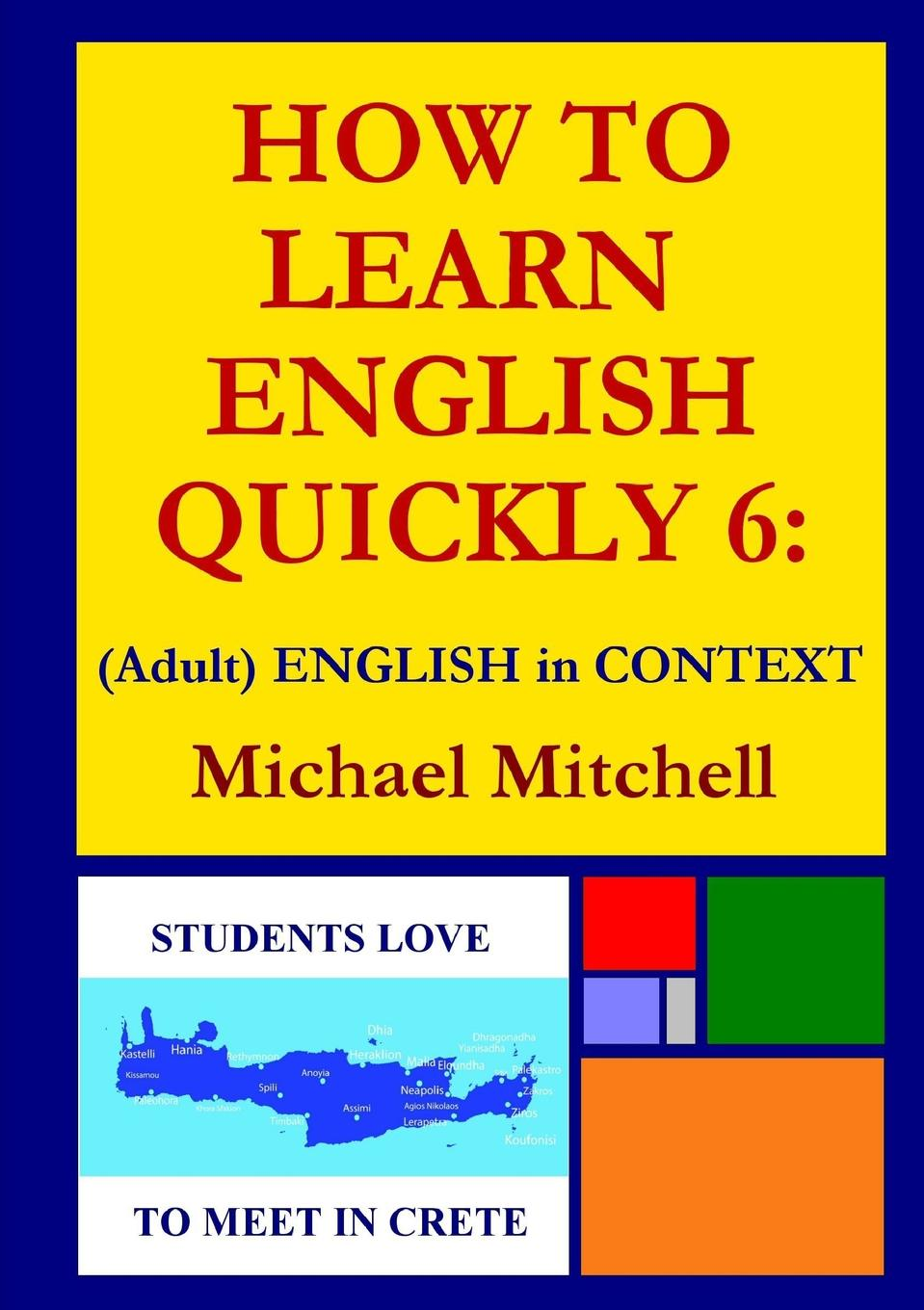 Michael Mitchell HOW TO LEARN ENGLISH QUICKLY 6. (Adult) ENGLISH IN CONTEXT