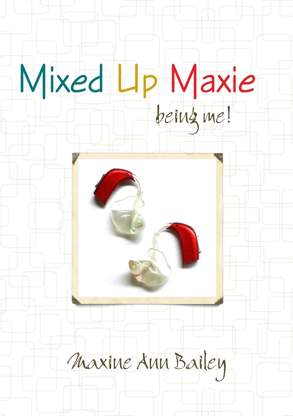 Maxine Ann Bailey Mixed Up Maxie being me. 2nd Revision july pocket hearing aid deaf aid sound audiphone voice amplifier digital sound amplifier ear amplifier hearing aids for elderly s 7b