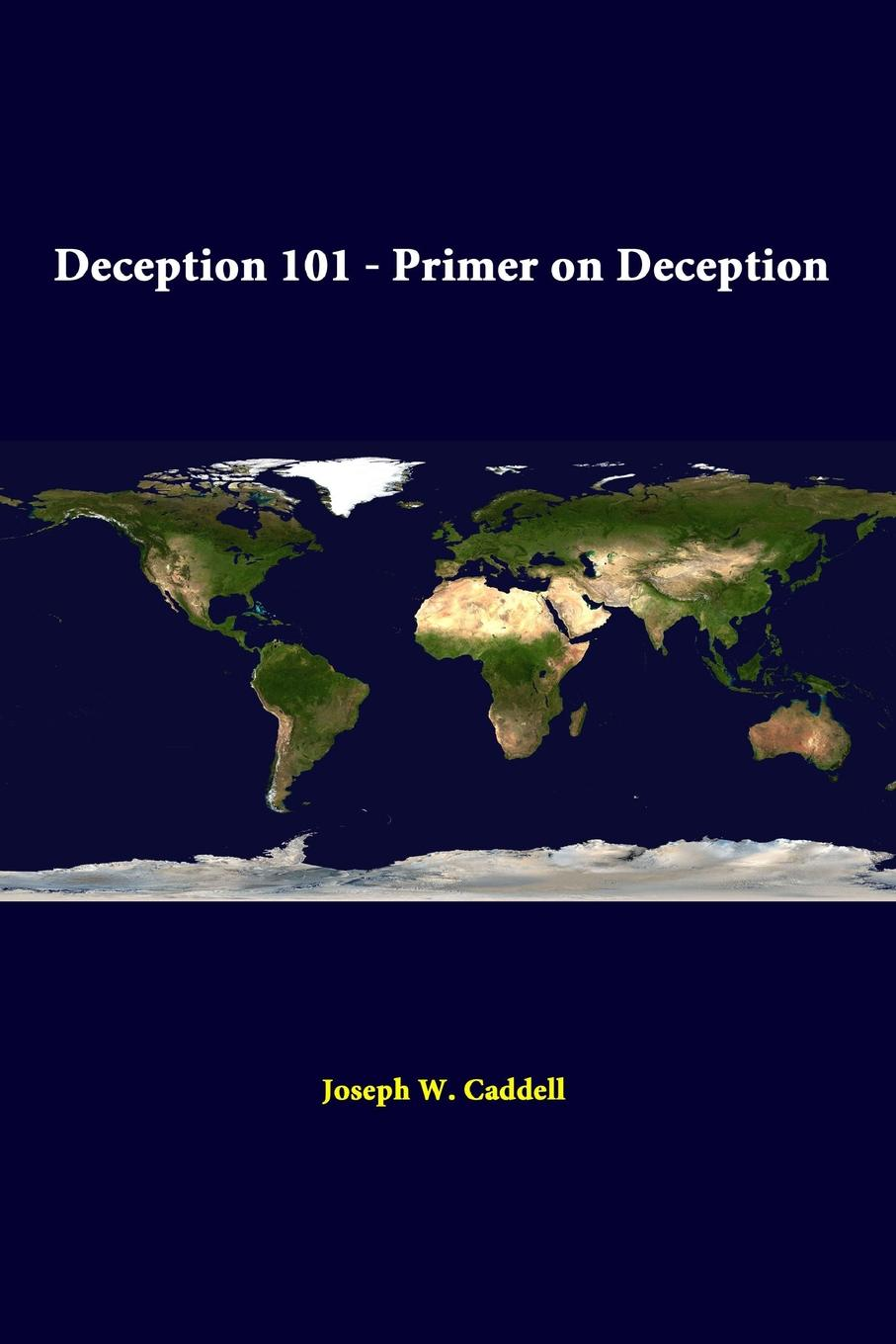 Joseph W. Caddell, Strategic Studies Institute Deception 101 - Primer On Deception цена и фото
