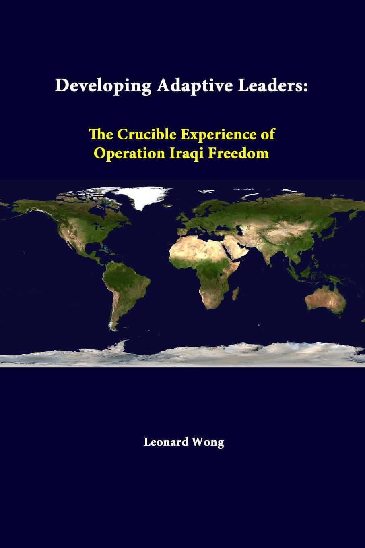 Leonard Wong, Strategic Studies Institute Developing Adaptive Leaders. The Crucible Experience Of Operation Iraqi Freedom leonard wong strategic studies institute stifled innovation developing tomorrow