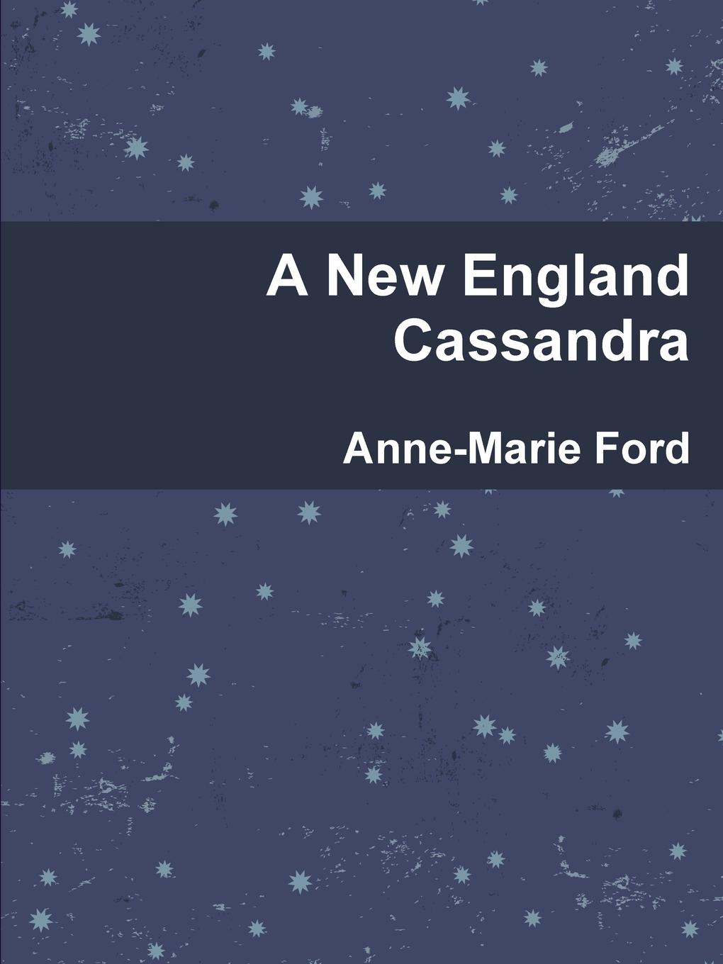 Anne-Marie Ford A New England Cassandra