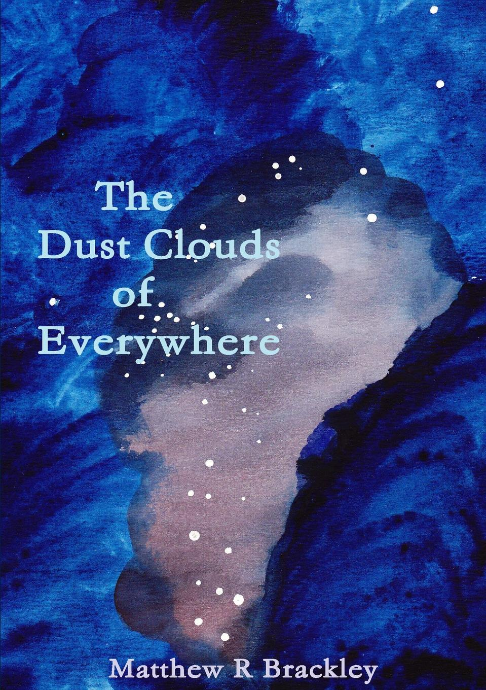 Matthew R Brackley The Dust Clouds of Everywhere matthew r brackley shadowfire