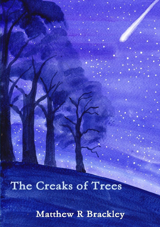 Matthew R Brackley The Creaks of Trees matthew r brackley night streams