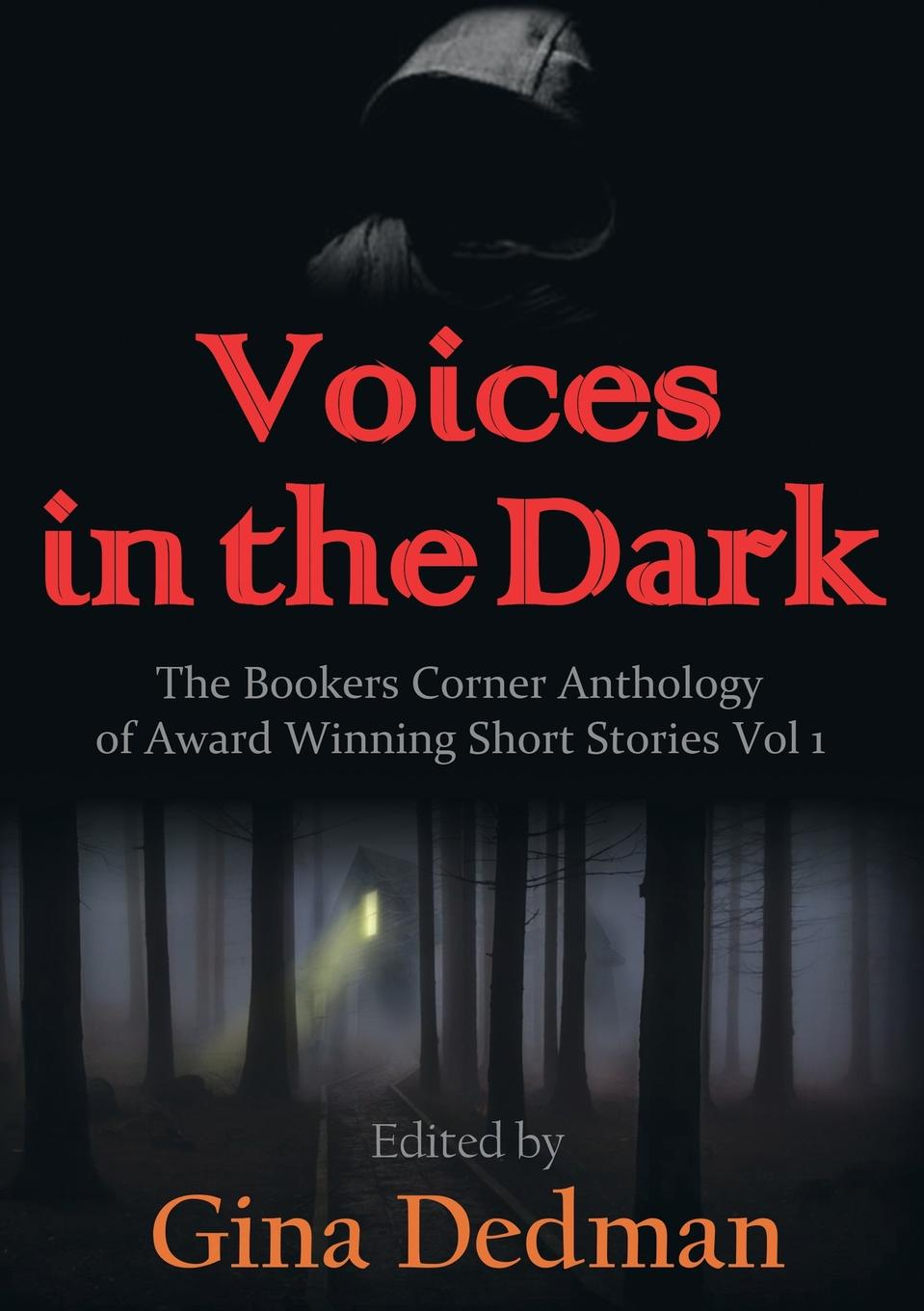 Voices in the Dark A collection of short stories of a variety of genres These...