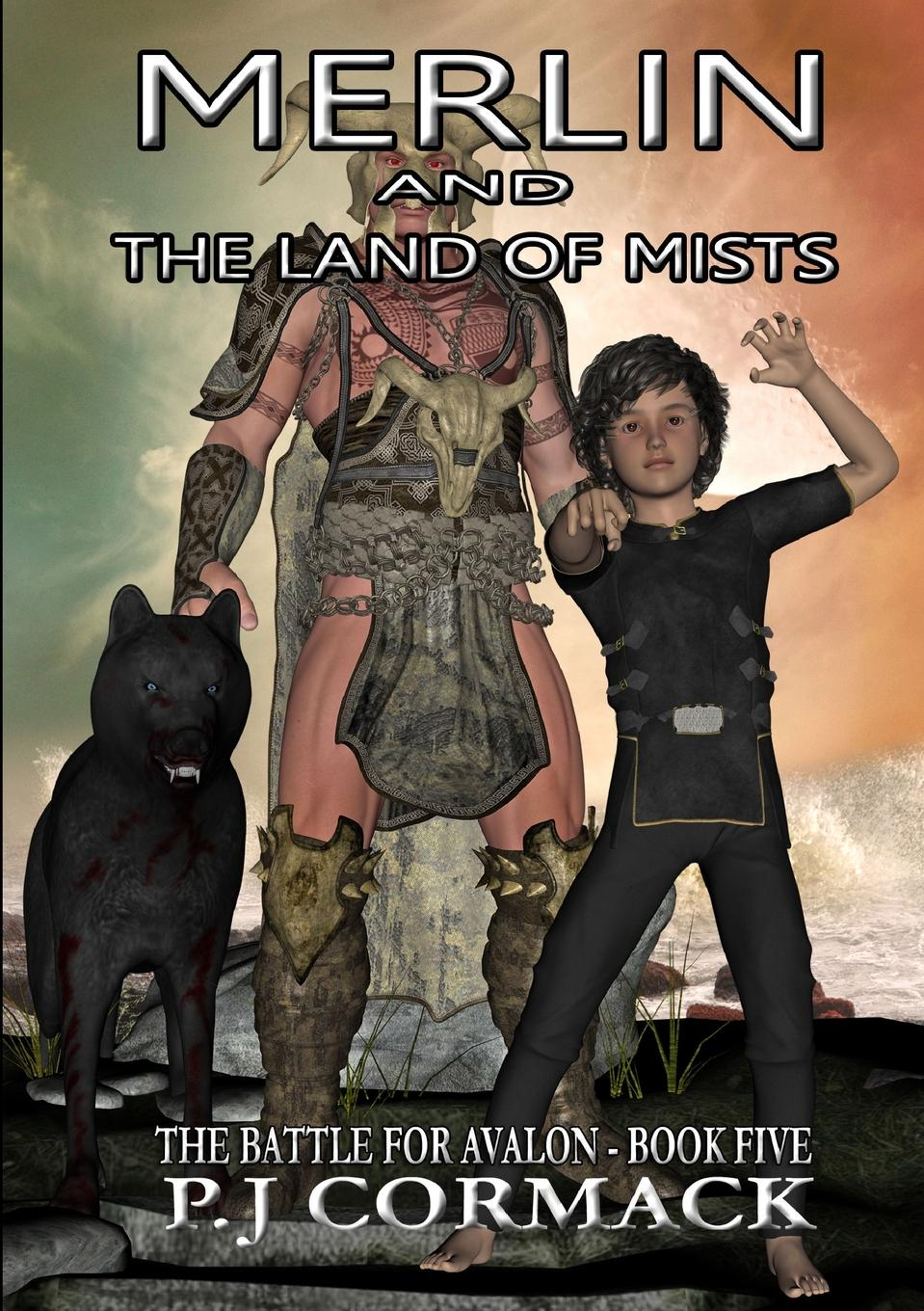 P.J Cormack Merlin and the Land of Mists Book Five. The Battle for Avalon avalon web of magic book 2