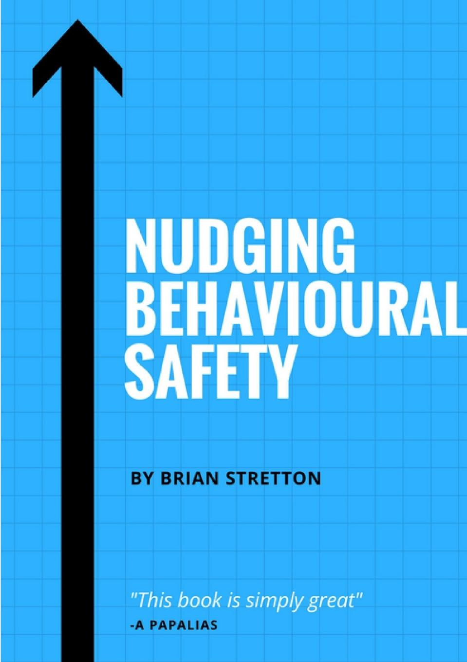 Nudging Behavioural Safety Nudging Behavioural Safety explores the latest research about how...