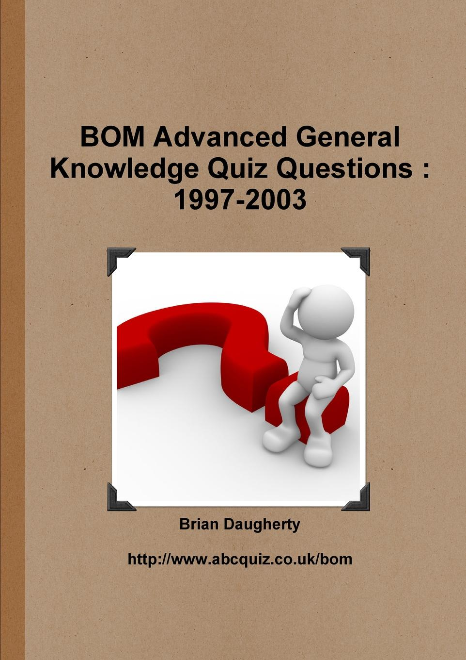 Brian Daugherty BOM Advanced General Knowledge Quiz Questions. 1997-2003 lovebook the quiz book for couples