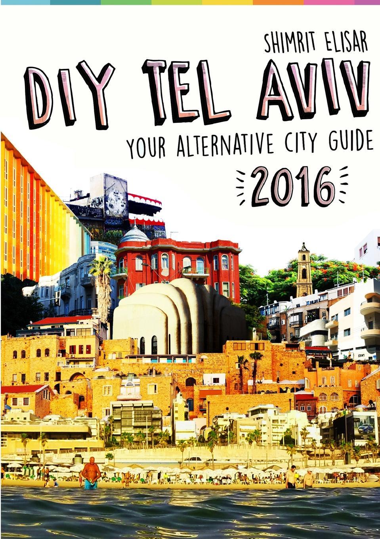Shimrit Elisar DIY Tel Aviv - Your Alternative City Guide 2016 недорго, оригинальная цена