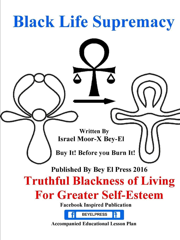 ISRAEL MOOR-X BEY-EL Black Life Supremacy Truthful Blackness of Living For Greater Self-Esteem the moor s last sigh