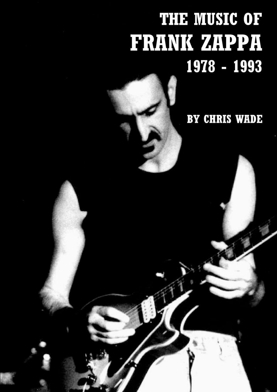 chris wade The Music of Frank Zappa. 1978 - 1993 chris mcnab schusswaffen