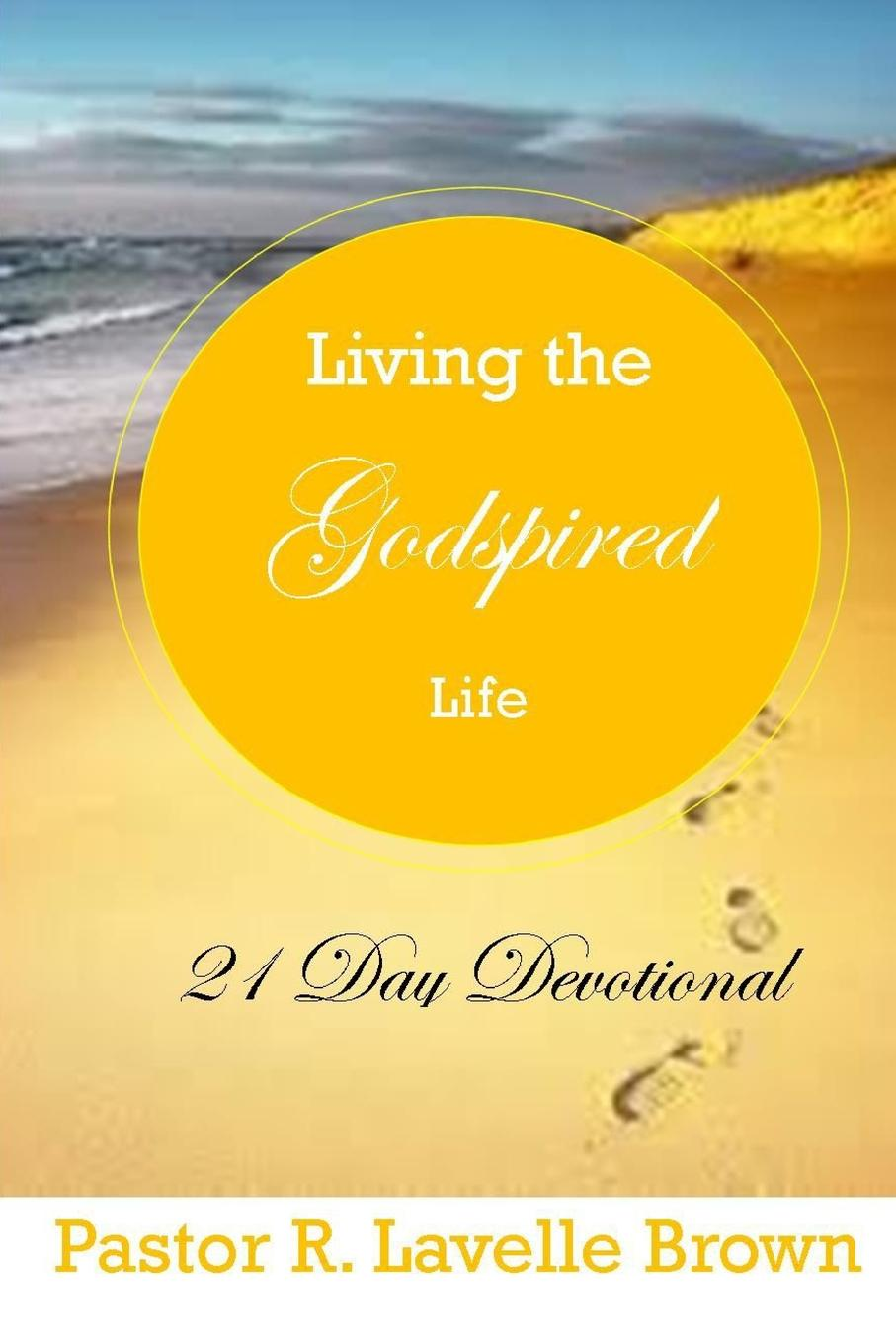 Pastor R. Lavelle Brown Living The Godspired Life 21 Day Devotional the monocle guide to better living