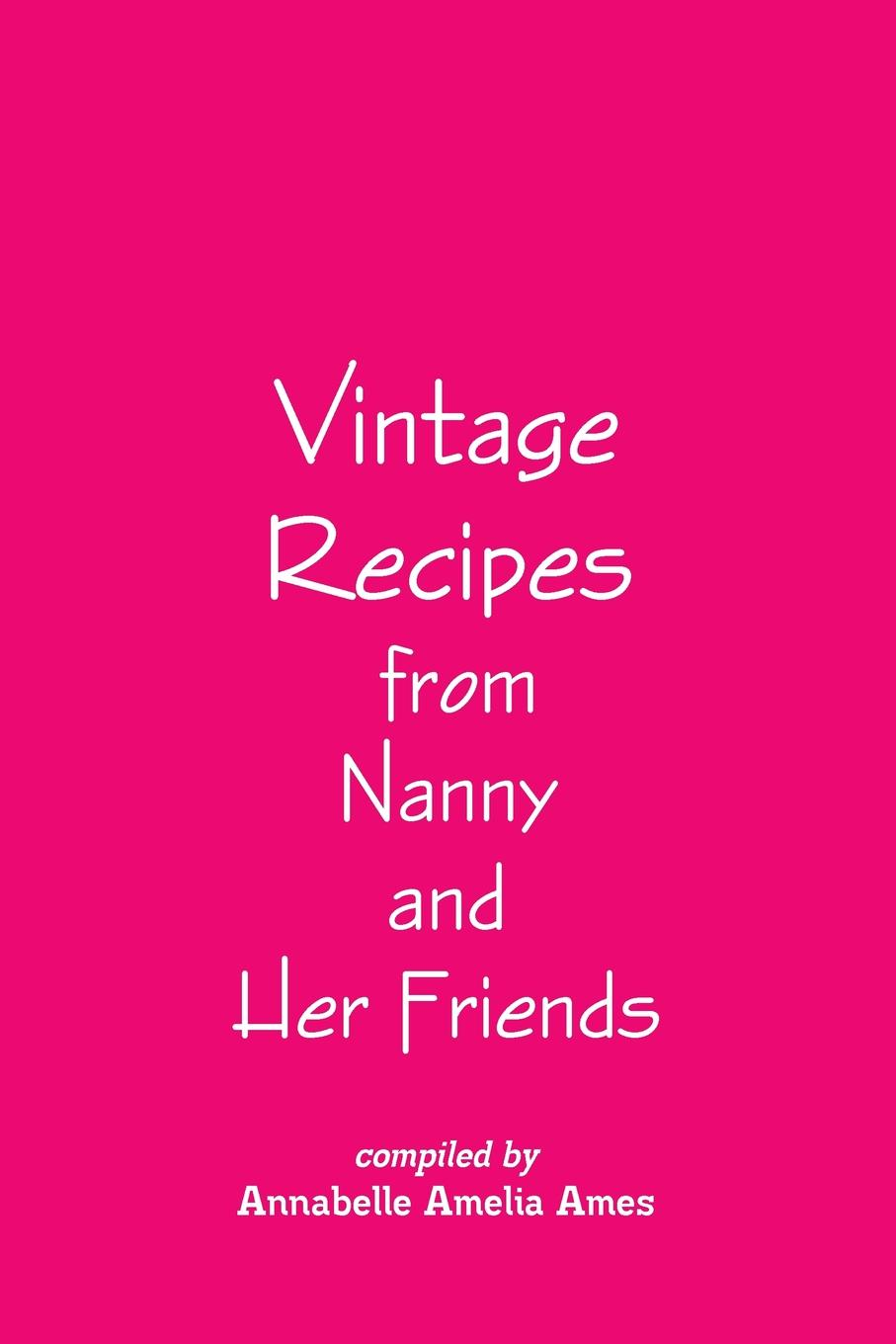 купить Annabelle Amelia Ames Vintage Recipes from Nanny and Her Friends онлайн