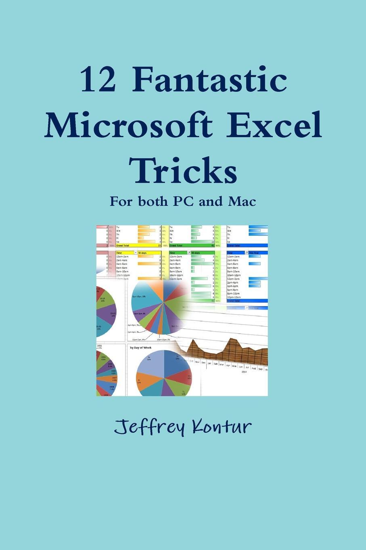 Jeffrey Kontur 12 Fantastic Microsoft Excel Tricks michael alexander 101 ready to use excel formulas