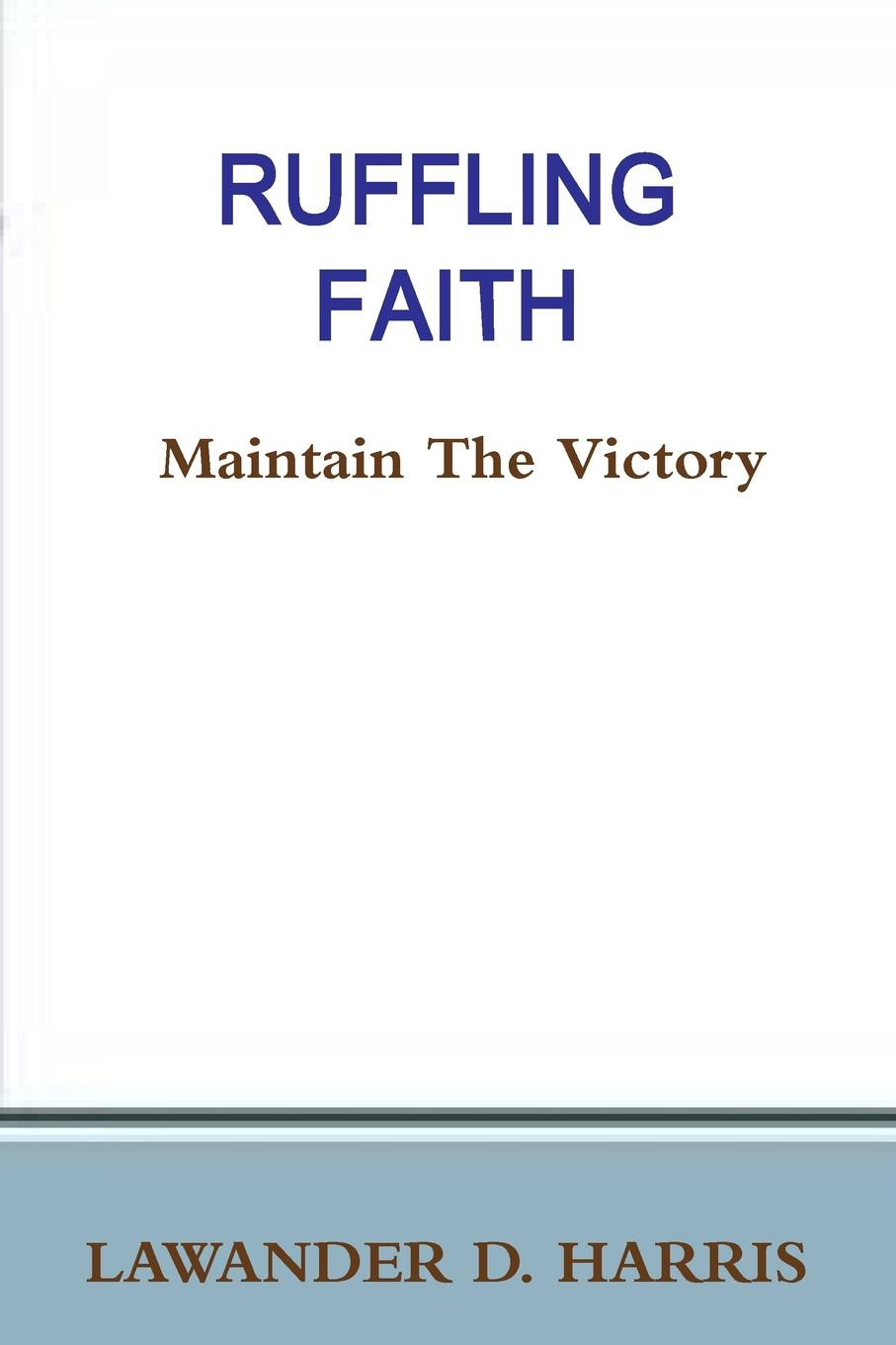 Lawander Harris RUFFLING FAITH - Maintain The Victory janice canerdy expressions of faith page 4