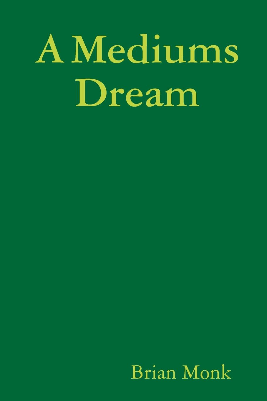 Brian J Monahan A Mediums Dream barnes j levels of life