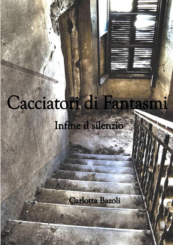 Carlotta Bazoli Cacciatori di Fantasmi - Infine il silenzio enrico vignati ritratto di famiglia