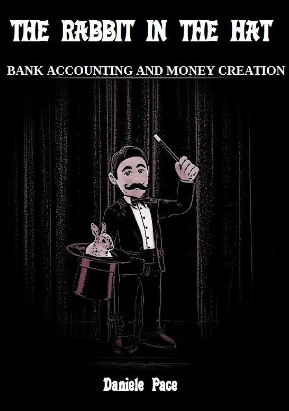 The rabbit in the hat The Rabbit in the hat - bank accounting and money creation wants...