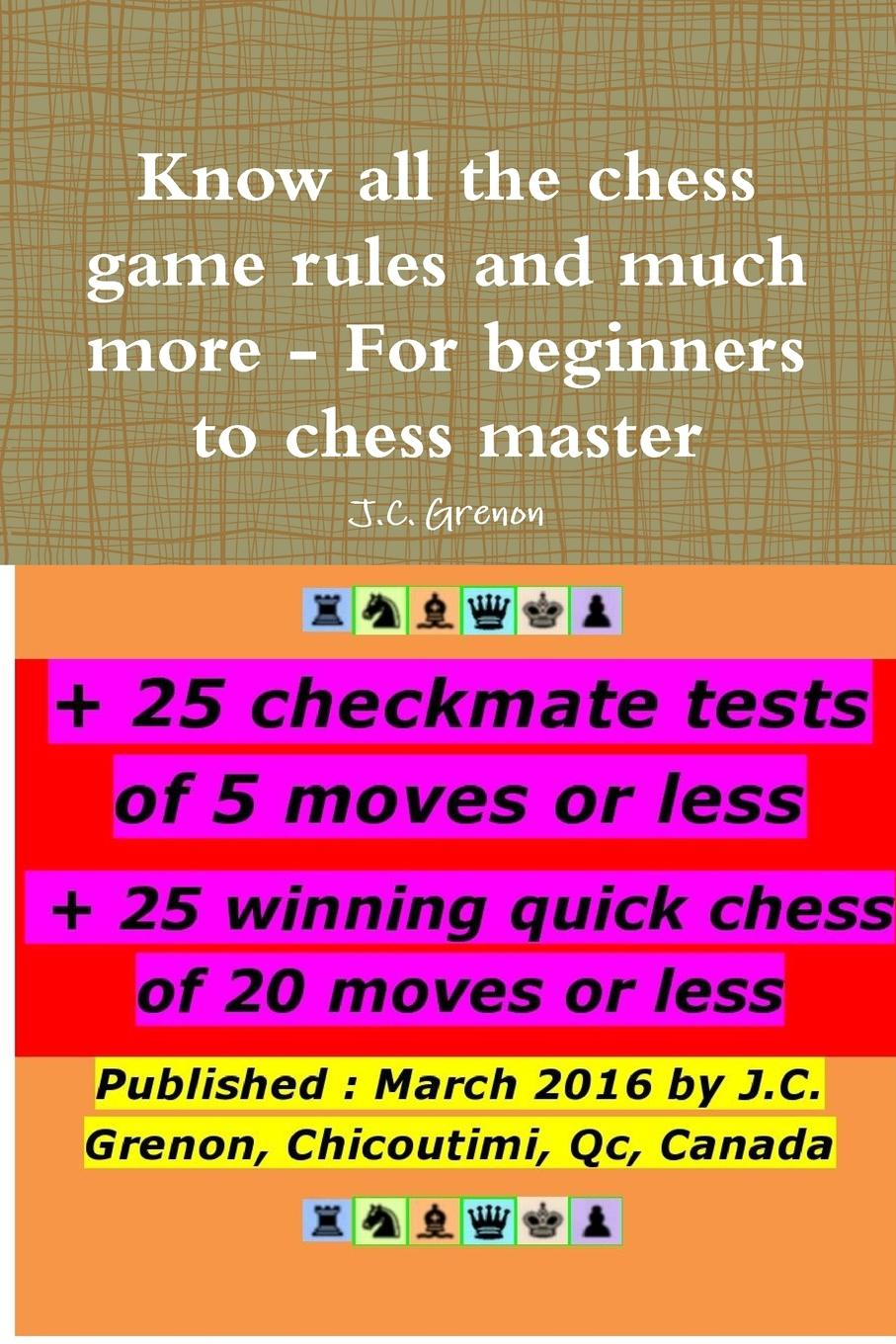 J.C. Grenon Know all the chess rules and much more master of the game м sheldon