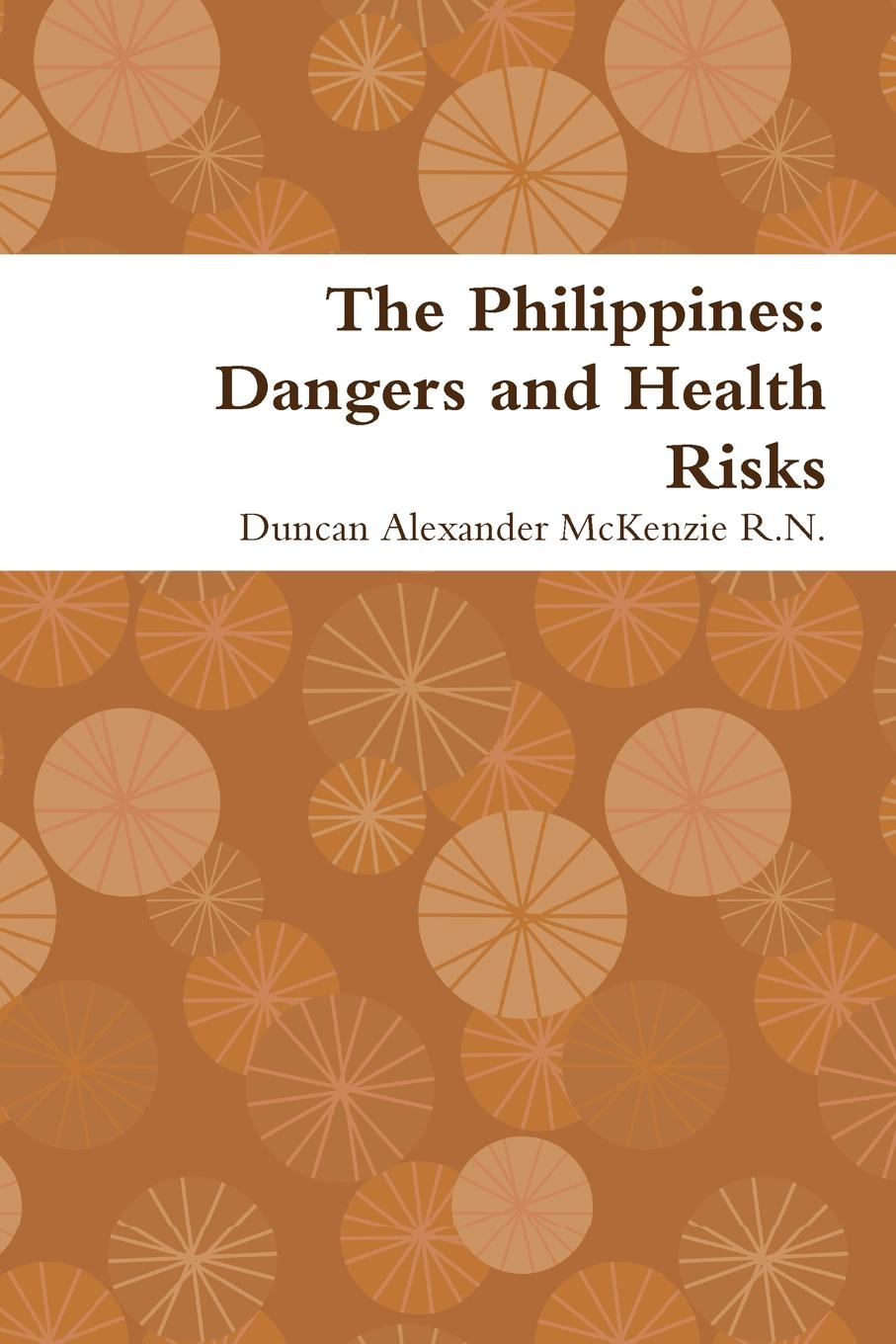 Duncan Alexander McKenzie R. N. The Philippines. Dangers and Health Risks