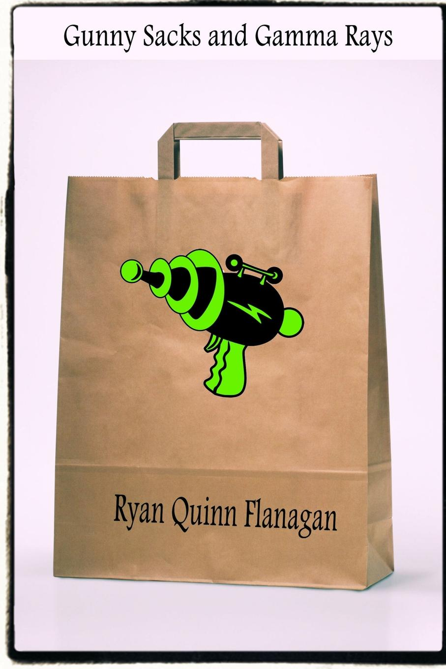 Ryan Quinn Flanagan Gunny Sacks and Gamma Rays