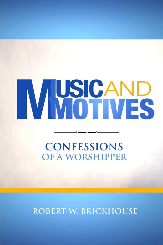 лучшая цена Robert W. Brickhouse Music and Motives. Confessions of a Worshipper