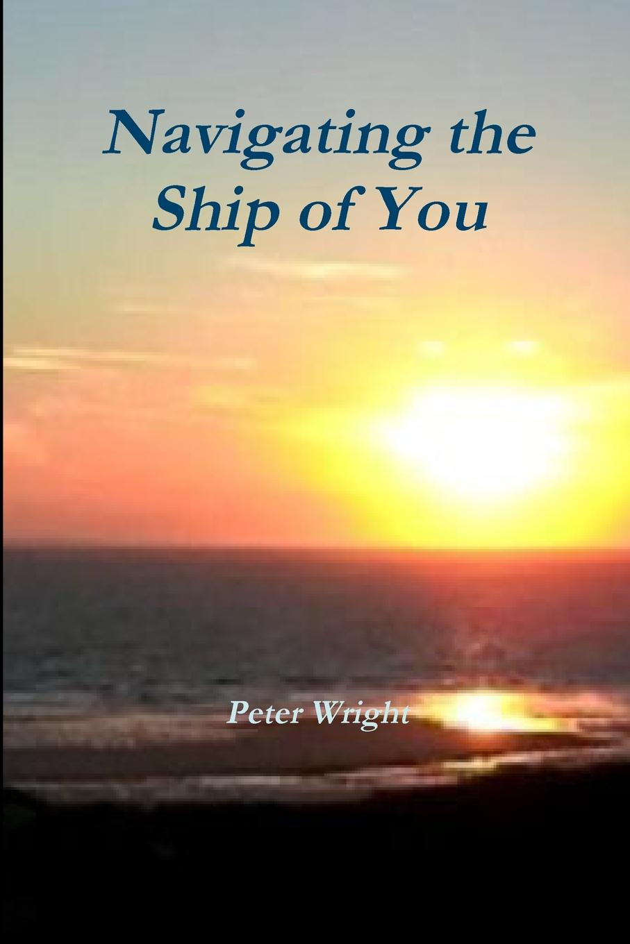 Peter Wright Navigating the Ship of You