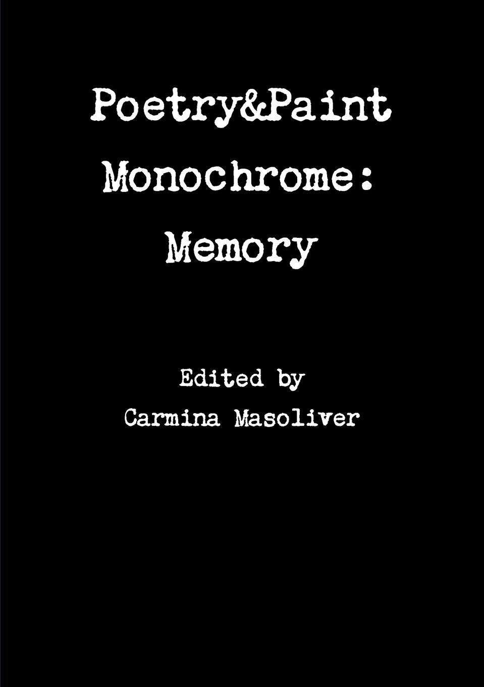 Carmina Masoliver Poetry.Paint Monochrome. Memory sela jr 814 281 7140