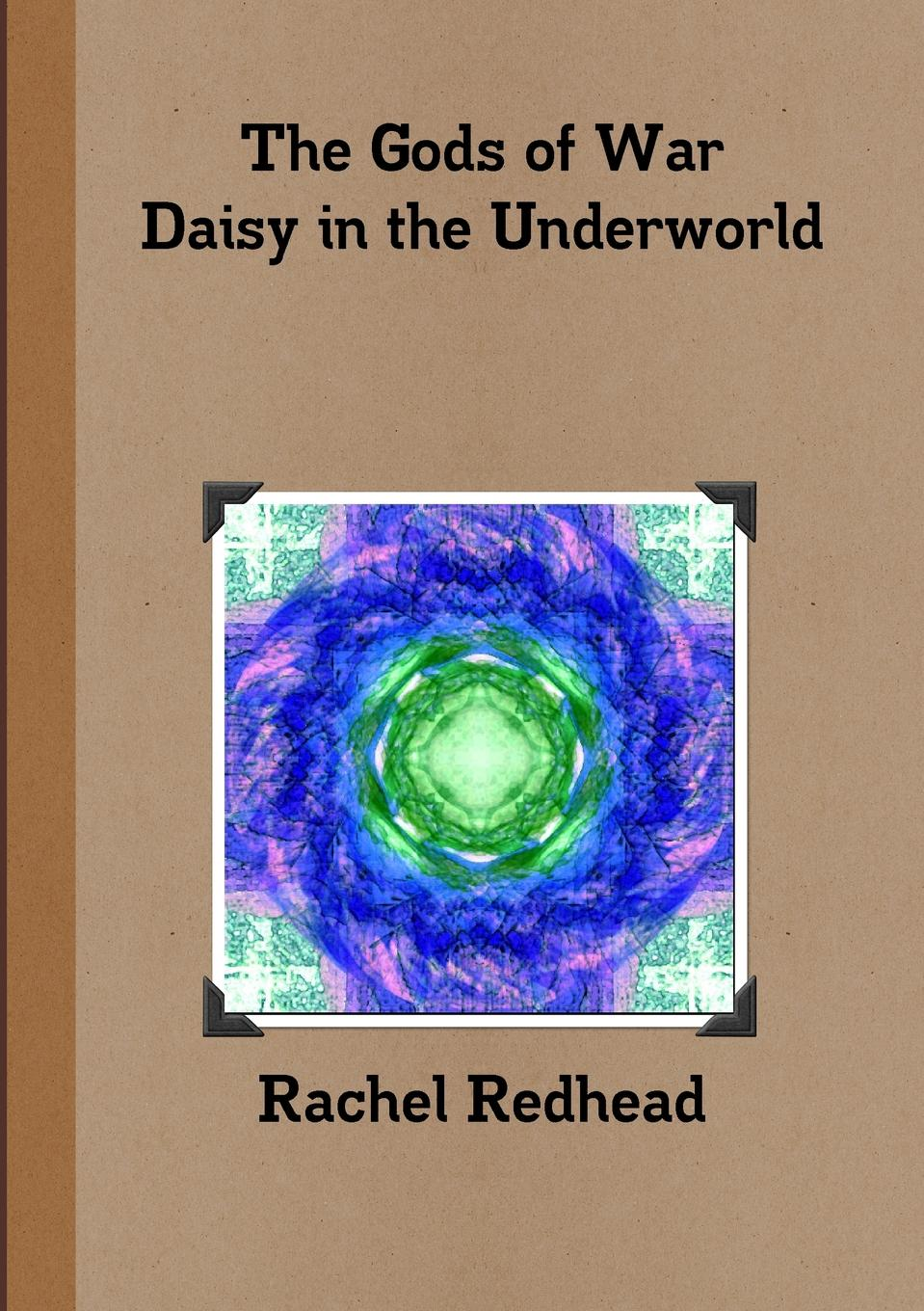 Rachel Redhead The Gods of War - Daisy in the Underworld steven davidoff m gods at war shotgun takeovers government by deal and the private equity implosion