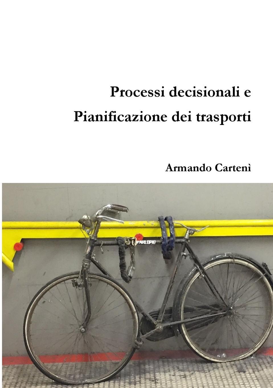 Armando Cartenì Processi decisionali e Pianificazione dei Trasporti vincenzo falconi la commissione permanente e le promozioni dei giudici osservazioni critiche