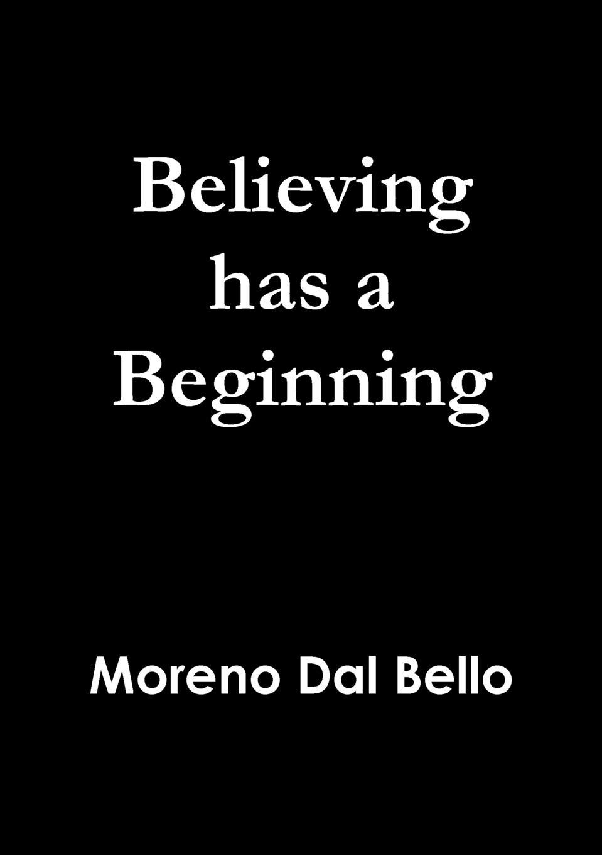 Moreno Dal Bello Believing has a Beginning ljilja gutic what must be must be