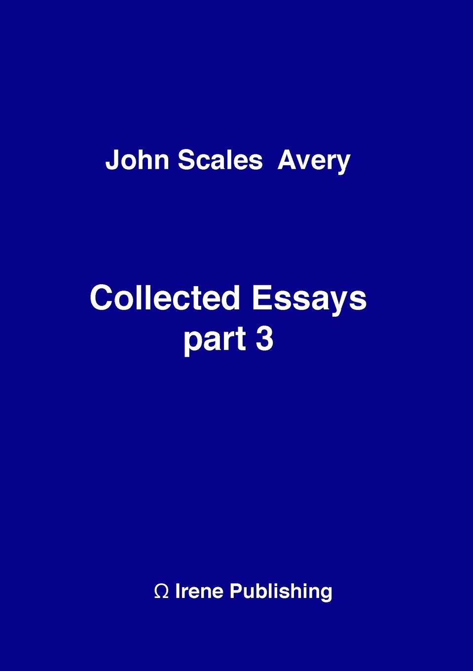 Collected Essays 3 This book contains a collection of essays and articles by John Scales...
