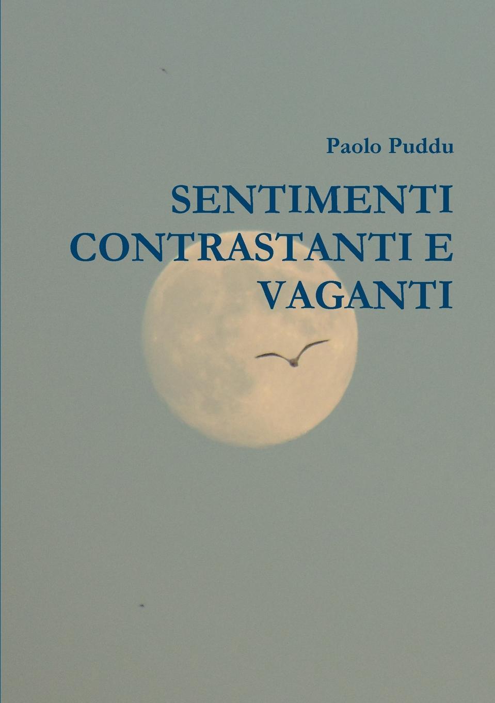 Paolo Puddu SENTIMENTI CONTRASTANTI E VAGANTI paolo puddu sentimento