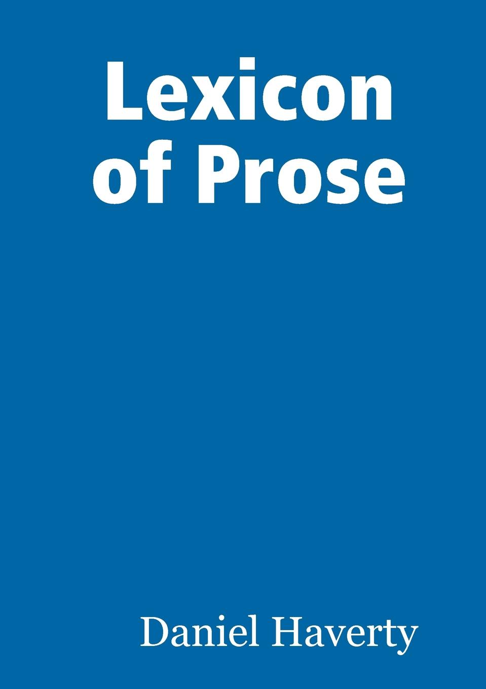 Daniel Haverty Lexicon of Prose цена 2017