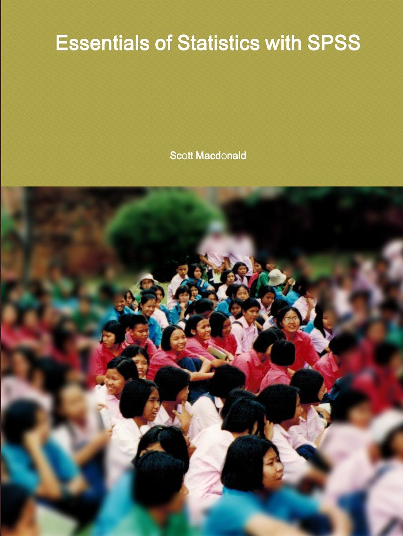 Scott Macdonald Essentials of Statistics with SPSS dieter rasch statistics in psychology using r and spss