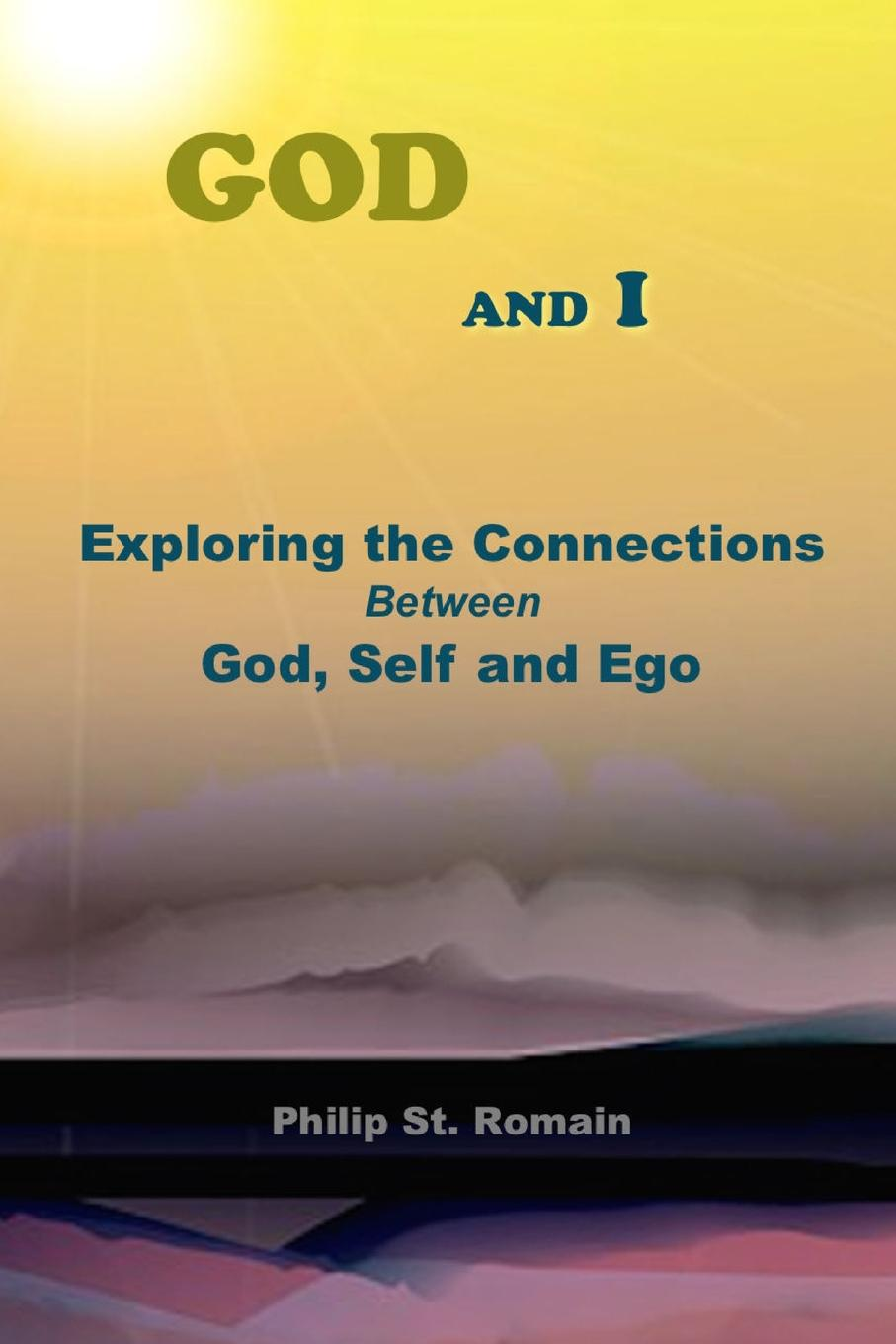 Philip St. Romain God and I. Exploring the Connections Between God, Self and Ego between self and others