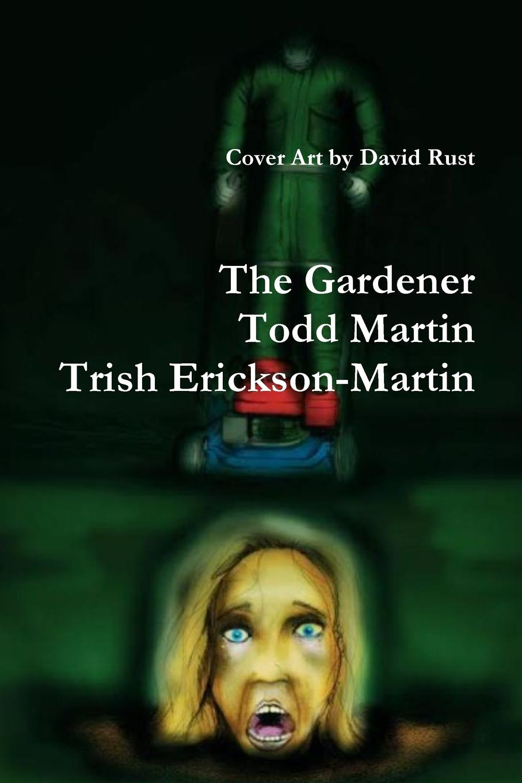 Todd Martin, Trish Erickson-Martin The Gardener mark gardener the essential r reference