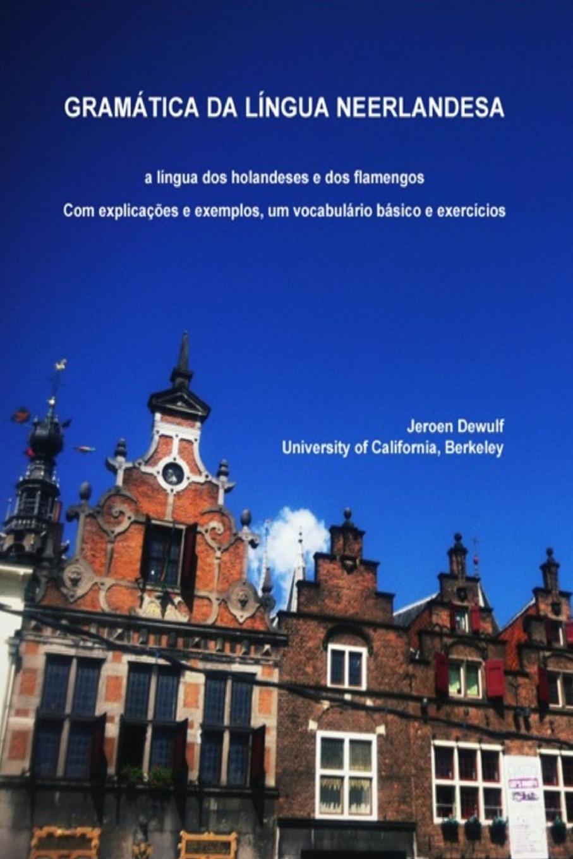 Jeroen Dewulf Gramatica da lingua neerlandesa, a lingua dos holandeses e dos flamengos the dutch oven cookbook