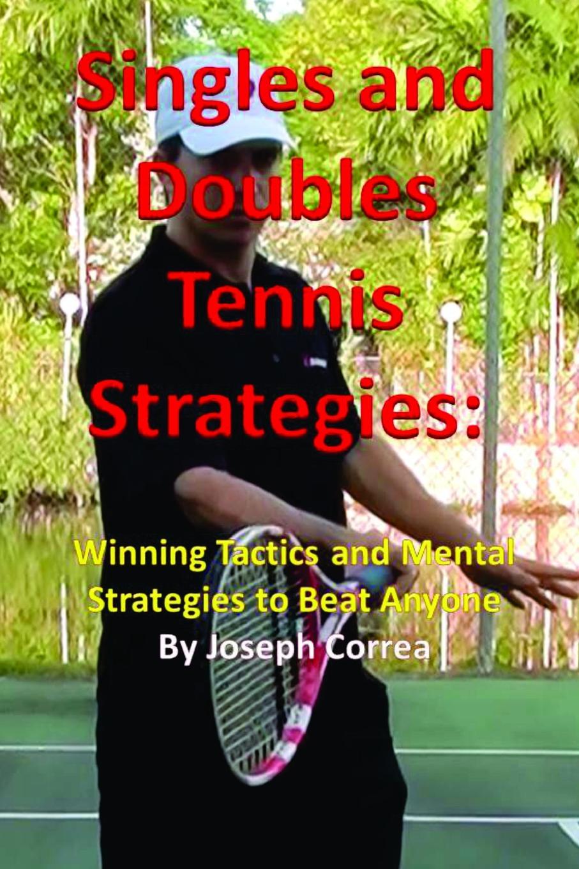 Joseph Correa Singles and Doubles Tennis Strategies. Winning Tactics and Mental Strategies to Beat Anyone недорго, оригинальная цена
