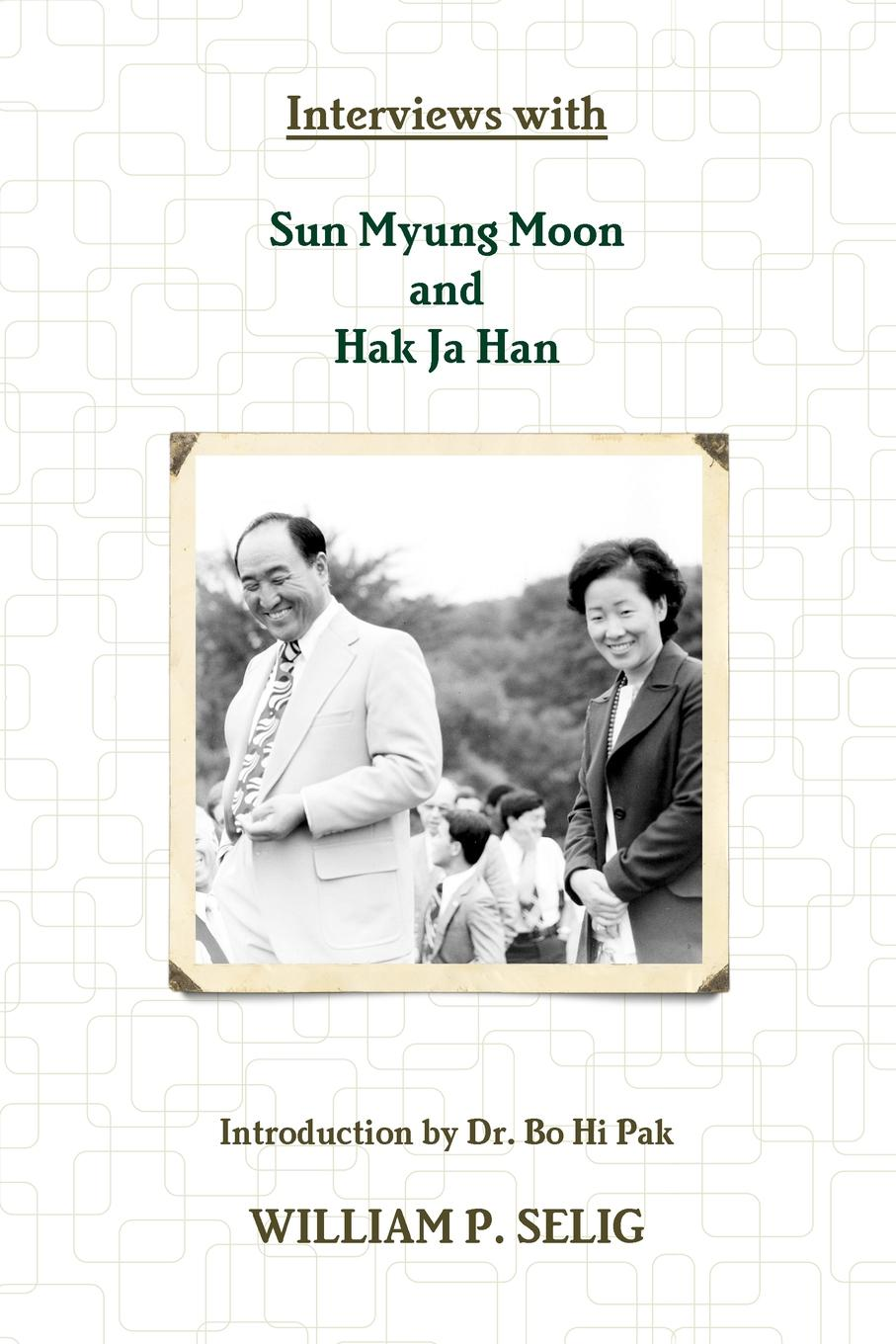 William P. Selig Interviews with Sun Myung Moon and Hak Ja Han bakunin mikhail aleksandrovich god and the state