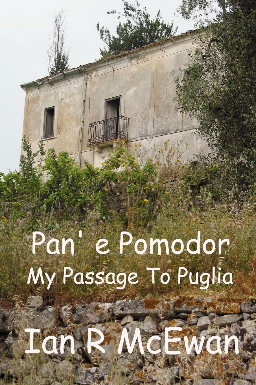 Ian R. McEwan Pan. E Pomodor - My Passage to Puglia