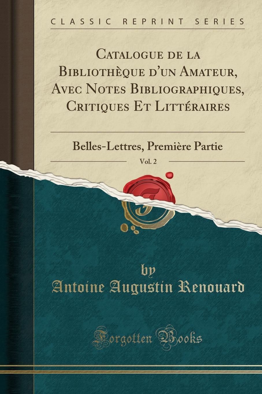Catalogue de la Bibliotheque d.un Amateur, Avec Notes Bibliographiques, Critiques Et Litteraires, Vol. 2. Belles-Lettres, Premiere Partie (Classic Reprint)