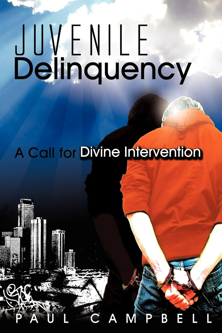 Paul Campbell Juvenile Delinquency. A Call for Divine Intervention michael burchell no excuses how you can turn any workplace into a great one