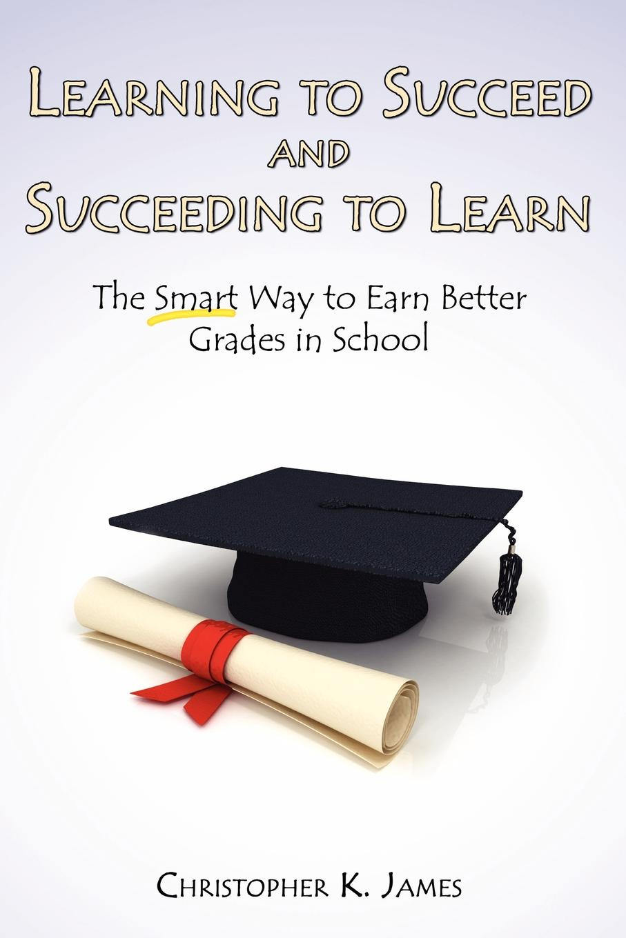 Christopher K. James Learning to Succeed and Succeeding to Learn. The Smart Way to Earn Better Grades in School high quality can wireless remote touch wall switch uk standard 2 gang 1 way control light switches switches electrical china