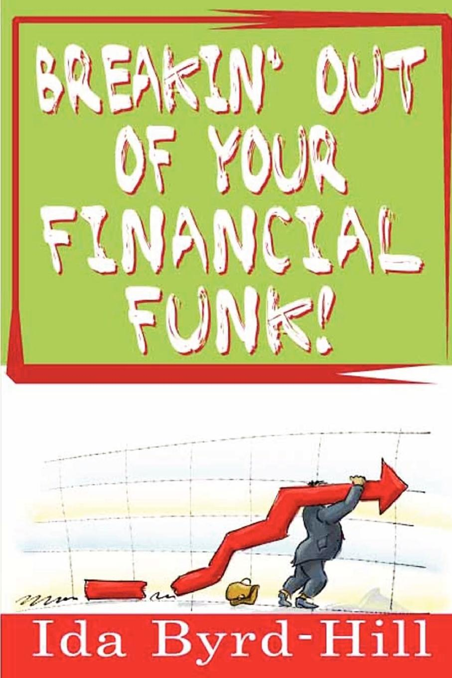 Breakin. Out of Your Financial Funk. Give yourself a mental break from your financial dilemmas. This book...