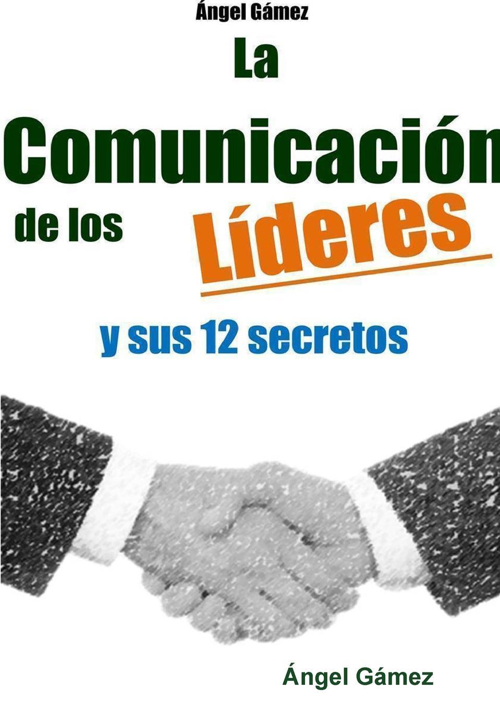 лучшая цена Angel Gamez LA COMUNICACION DE LOS LIDERES Y SUS 12 SECRETOS