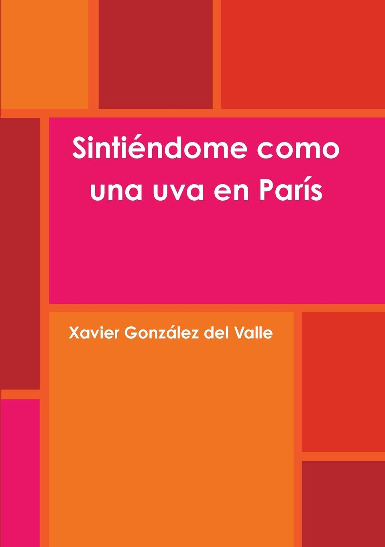 Xavier González del Valle Sintiendome como una uva en Paris rodolfo morales informe sobre el departamento de zacapa y guatemala lugar de los bosques