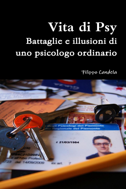 Filippo Candela Vita di Psy - Battaglie e illusioni di uno psicologo ordinario enrico vignati ritratto di famiglia